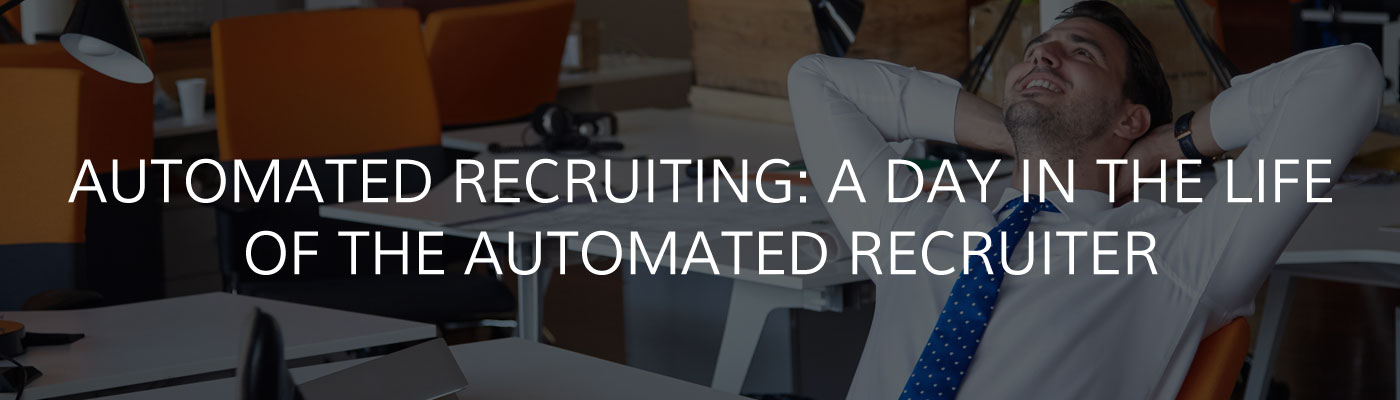 Automated Recruiting: A Day in the Life of the Automated Recruiter