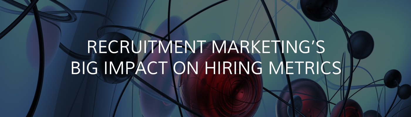 Recruitment Marketing's Big Impact on Hiring Metrics