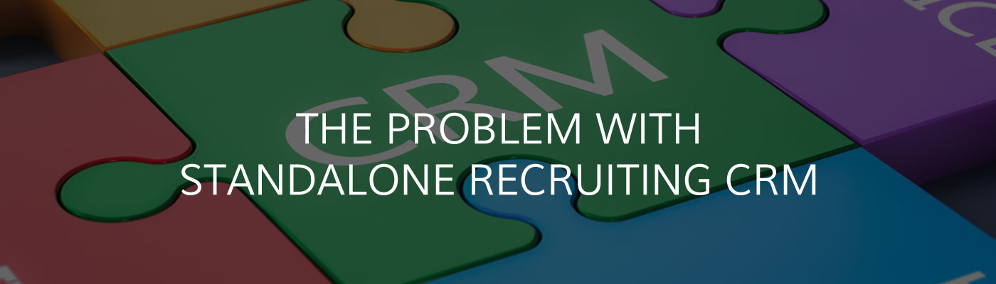 The Problems with Standalone Recruiting CRM
