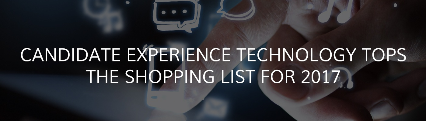 Candidate Experience Technology Tops the Shopping List for 2017