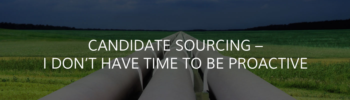Candidate Sourcing -- I Don't Have Time to Be Proactive