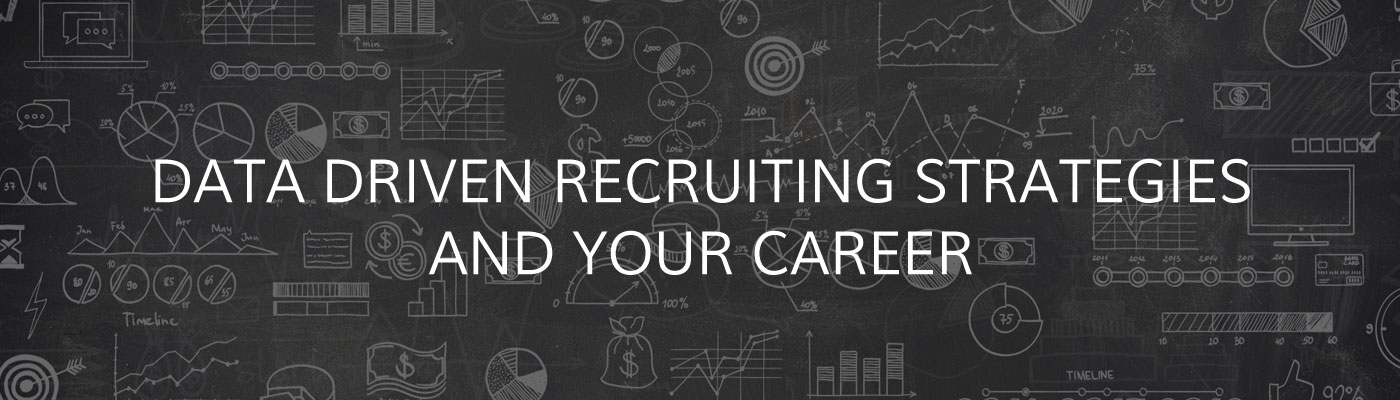 Data Driven Recruiting Strategies and Your Career