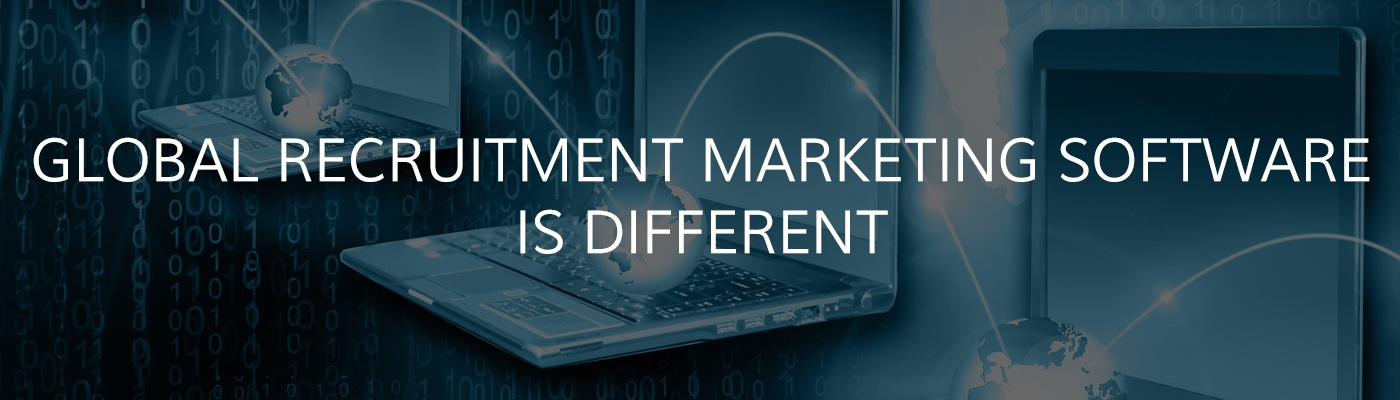 Global Recruitment Marketing Software is Different