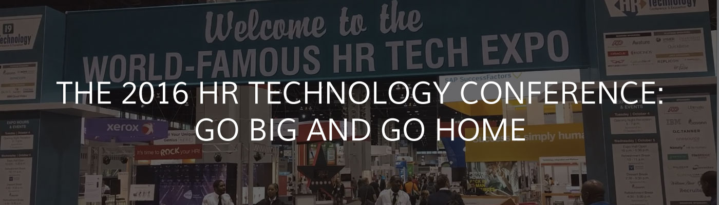 The 2016 HR Technology Conference: Go Big and Go Home