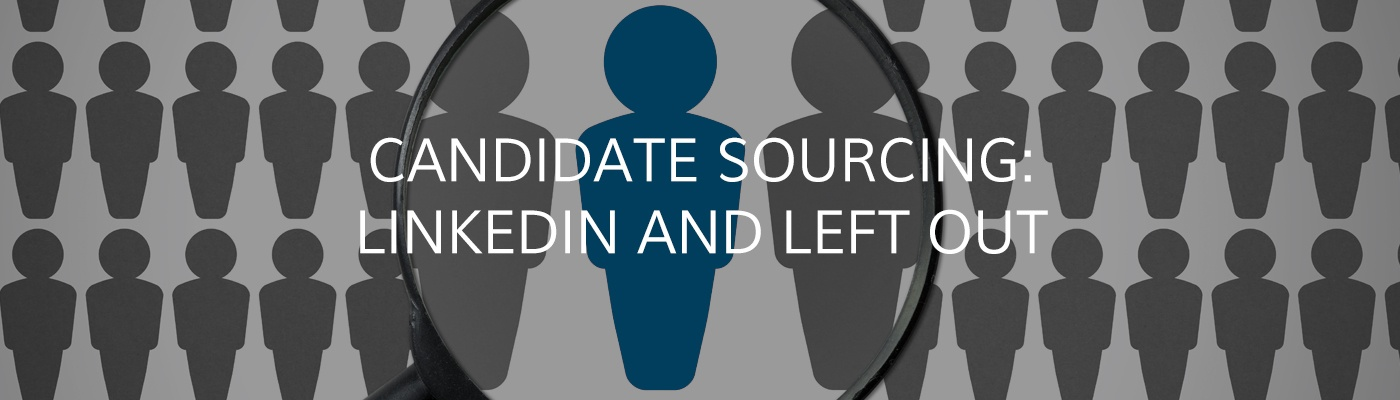 Candidate Sourcing: LinkedIn and Left Out