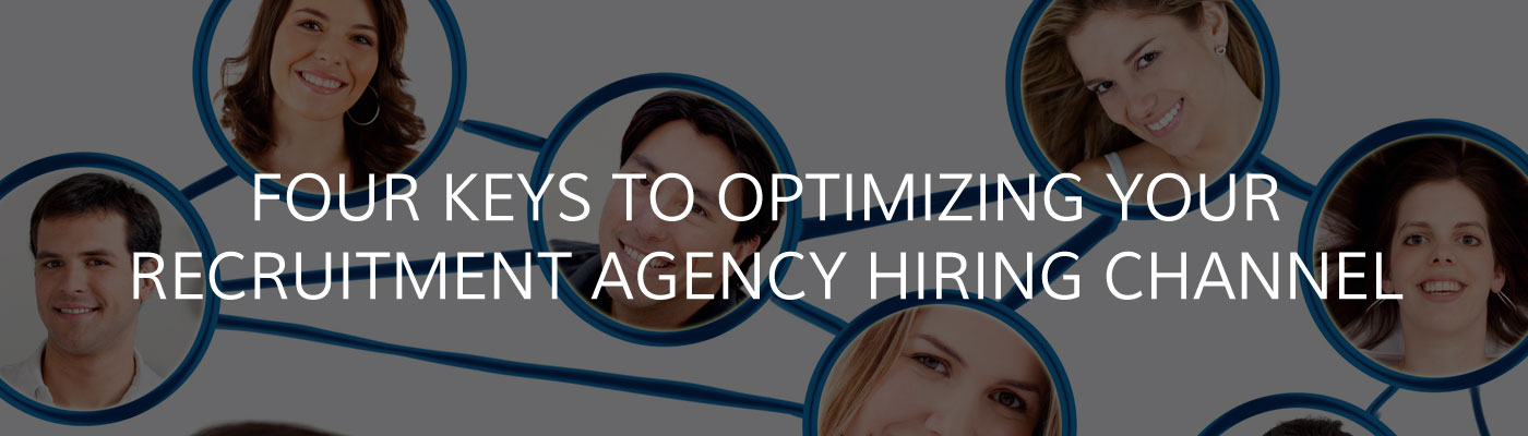 Four Keys to Optimizing Your Recruitment Agency Hiring Channel