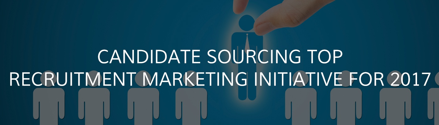 Candidate sourcing top recruitment marketing initiative for 2017