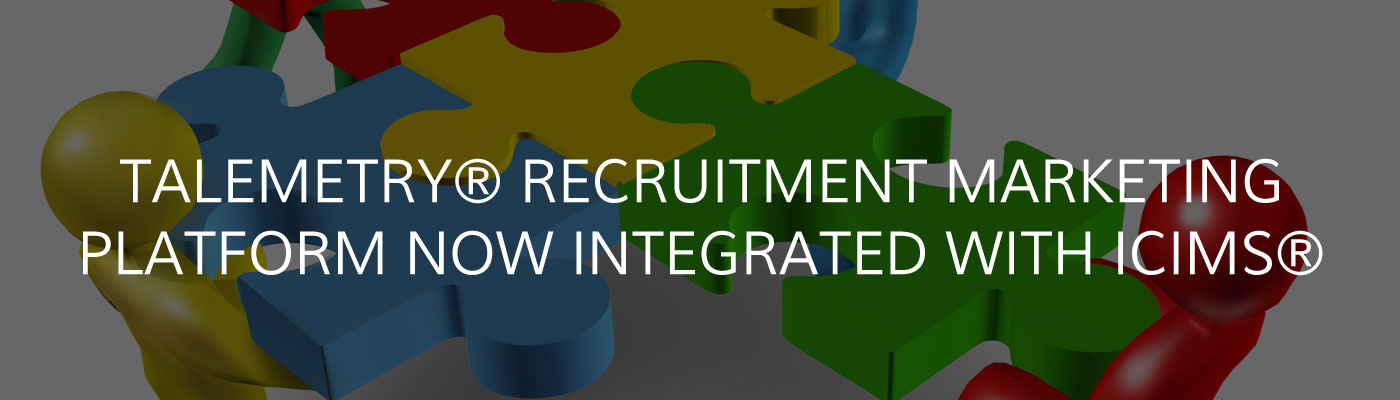 Talemetry Recruitment Marketing Platform Now Integrated with iCIMS