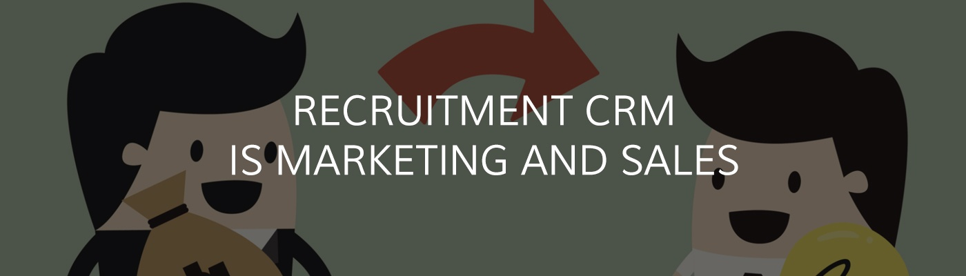 Recruitment CRM is Marketing and Sales