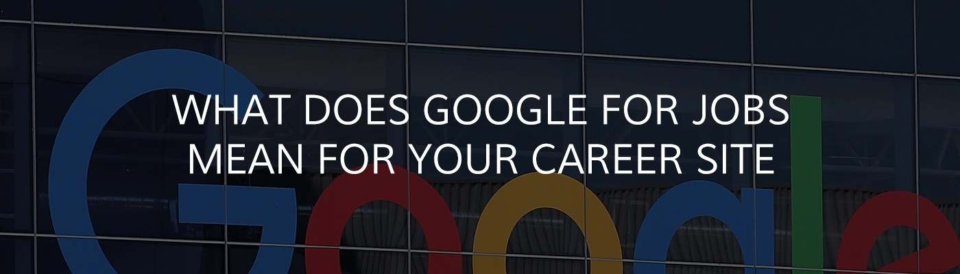 What does Google for Jobs mean for your career site