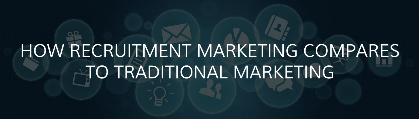How modern recruitment marketing compares to traditional marketing