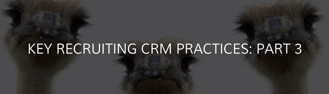 Key Recruiting CRM Practices: Part 3