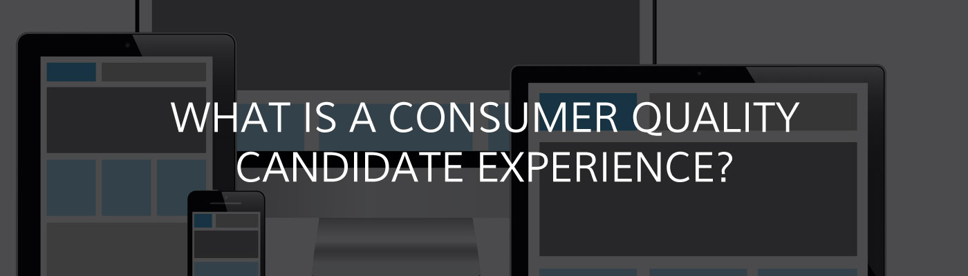 What is a Consumer Quality Candidate Experience